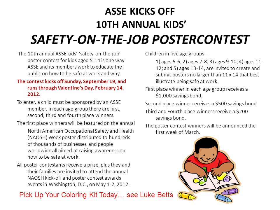 ASSE KICKS OFF 10TH ANNUAL KIDS' SAFETY-ON-THE-JOB POSTERCONTEST The 10th annual ASSE kids' 'safety-on-the-job' poster contest for kids aged 5-14 is o