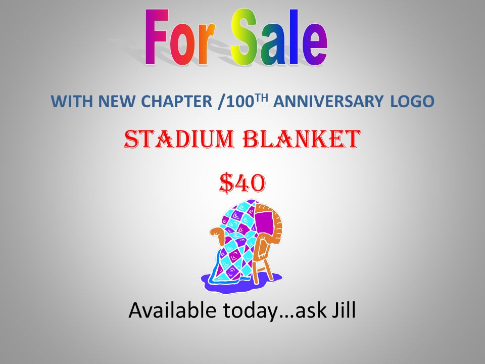 Available today…ask Jill WITH NEW CHAPTER /100 TH ANNIVERSARY LOGO Stadium Blanket $40