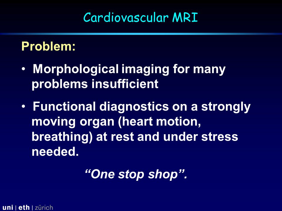 Problem: Morphological imaging for many problems insufficient Functional diagnostics on a strongly moving organ (heart motion, breathing) at rest and under stress needed.