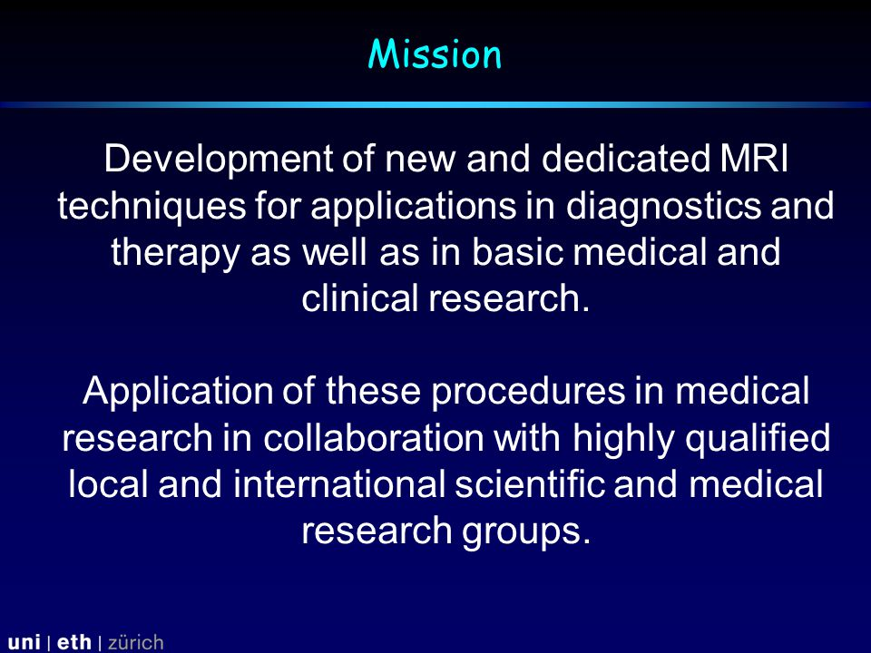 Development of new and dedicated MRI techniques for applications in diagnostics and therapy as well as in basic medical and clinical research.