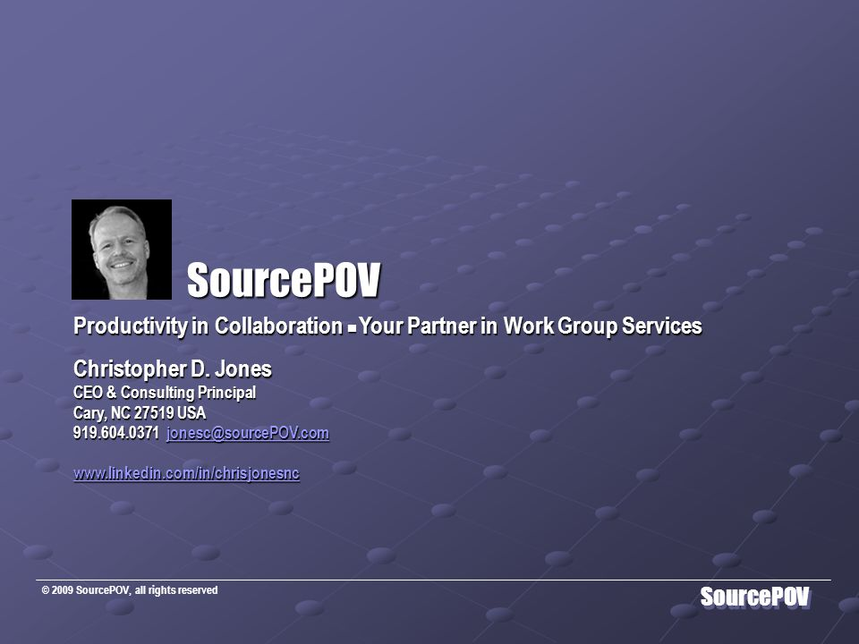 © 2009 SourcePOV, all rights reserved SourcePOV SourcePOV SourcePOV Productivity in Collaboration  Your Partner in Work Group Services Christopher D.