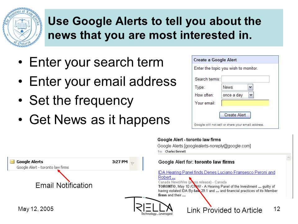 May 12, 200512 Use Google Alerts to tell you about the news that you are most interested in. Enter your search term Enter your email address Set the f