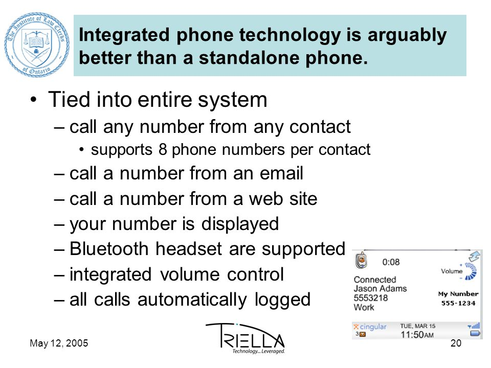 May 12, 200520 Integrated phone technology is arguably better than a standalone phone.