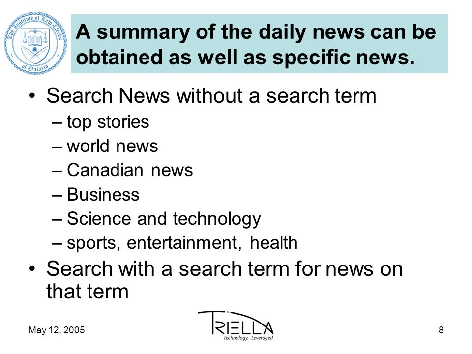 May 12, 20058 A summary of the daily news can be obtained as well as specific news. Search News without a search term –top stories –world news –Canadi
