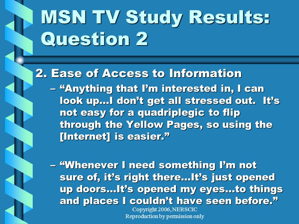 Copyright 2006, NERSCIC Reproduction by permission only MSN TV Study Results: Question 2 2.