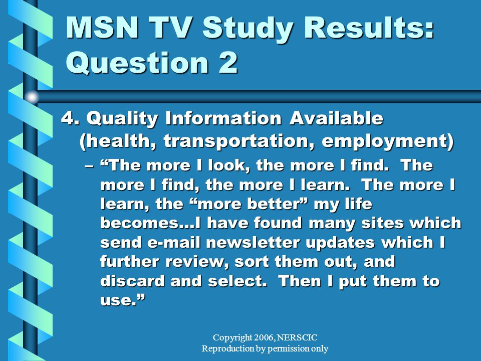 Copyright 2006, NERSCIC Reproduction by permission only MSN TV Study Results: Question 2 4.