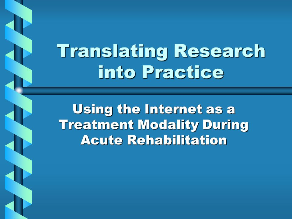 Translating Research into Practice Using the Internet as a Treatment Modality During Acute Rehabilitation