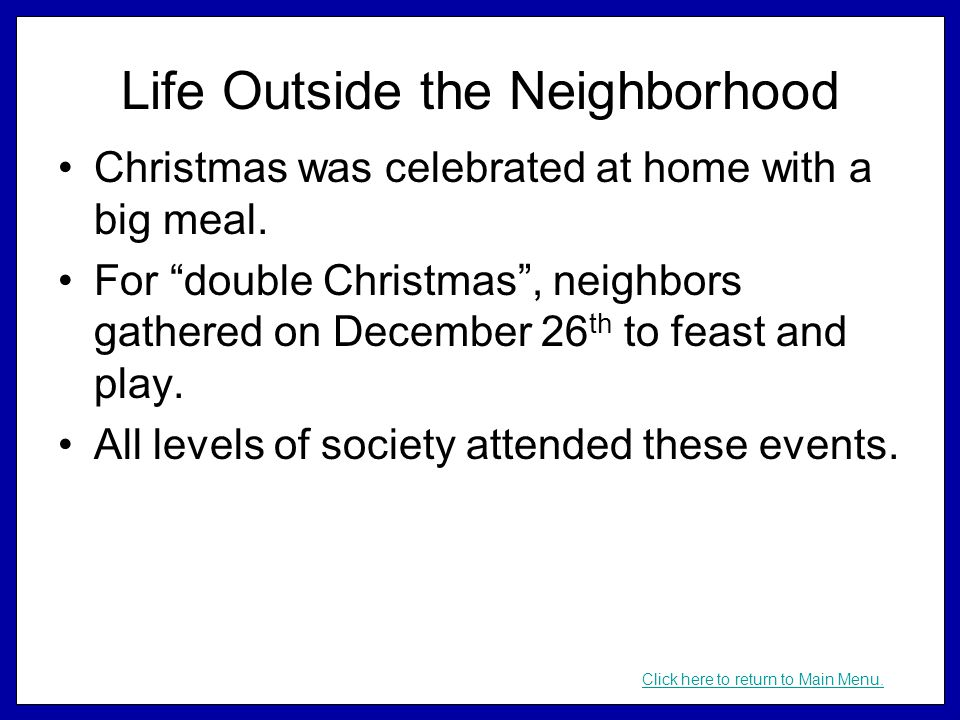 "Life Outside the Neighborhood Christmas was celebrated at home with a big meal. For ""double Christmas"", neighbors gathered on December 26 th to feast"