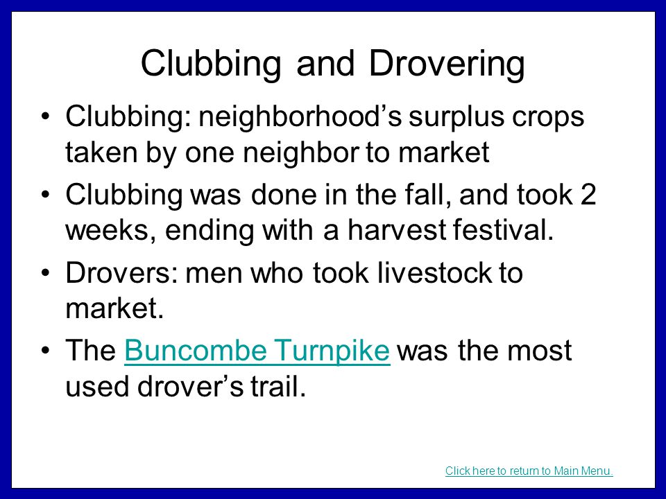 Clubbing and Drovering Clubbing: neighborhood's surplus crops taken by one neighbor to market Clubbing was done in the fall, and took 2 weeks, ending