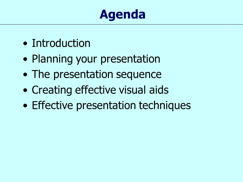 Agenda Introduction Planning your presentation The presentation sequence Creating effective visual aids Effective presentation techniques