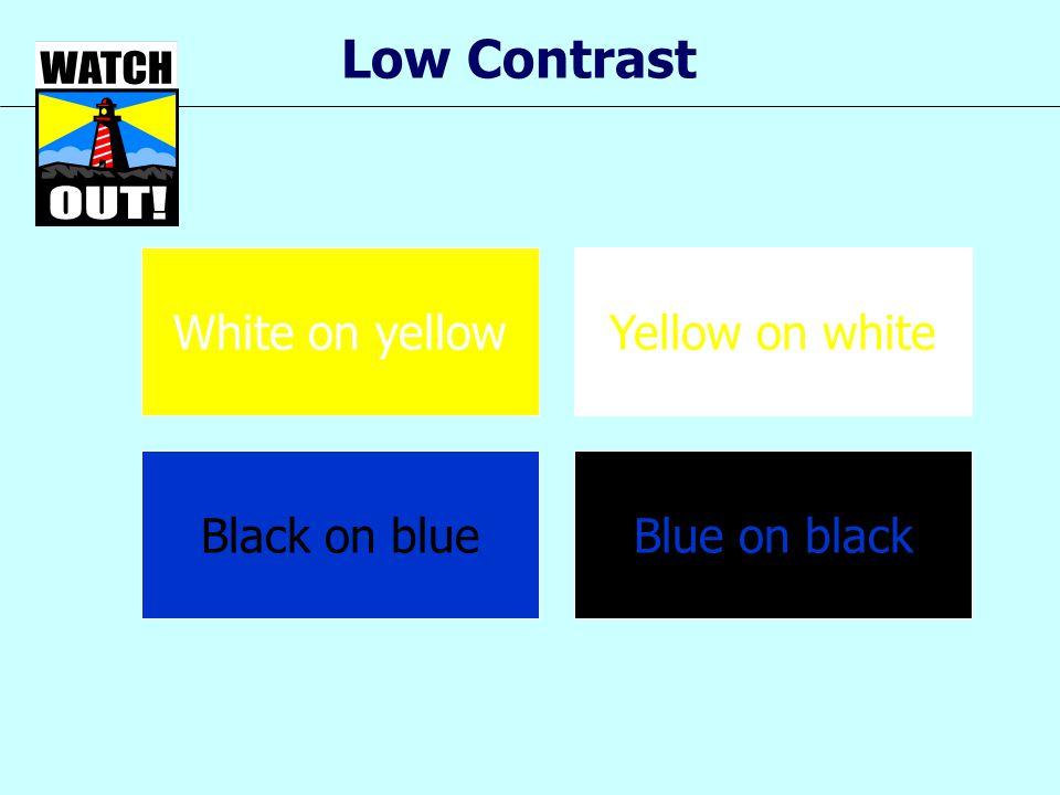 Low Contrast White on yellowYellow on white Black on blueBlue on black