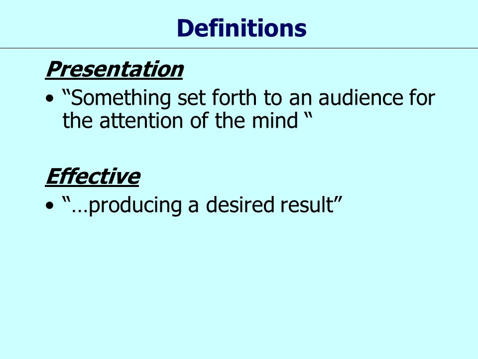 """Definitions Presentation """"Something set forth to an audience for the attention of the mind """" Effective """"…producing a desired result"""""""