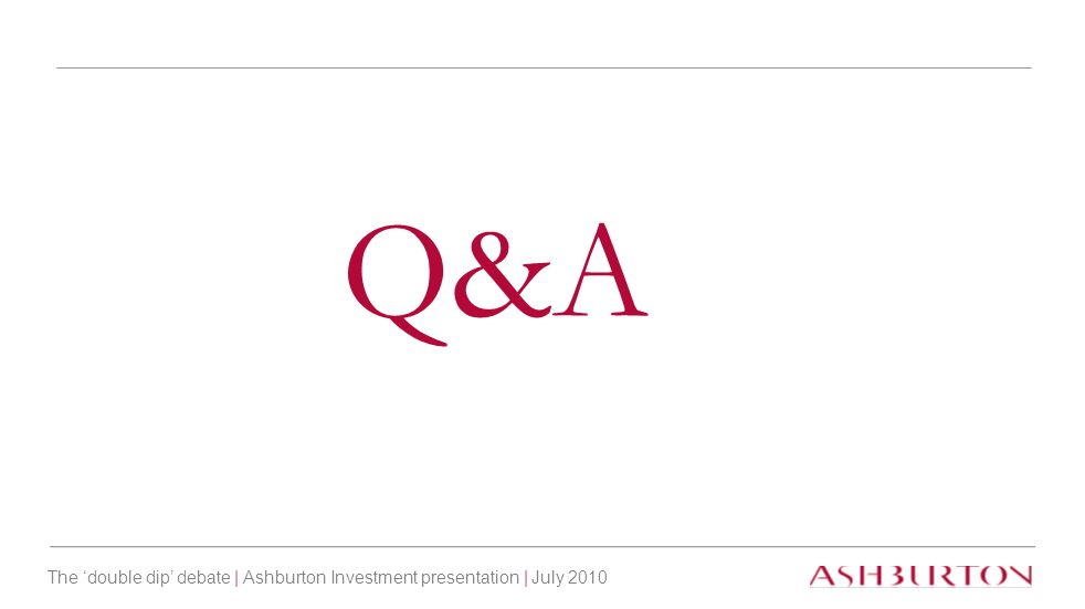 The 'double dip' debate | Ashburton Investment presentation | July 2010 Q&A