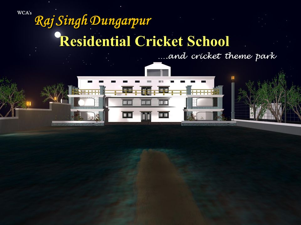 Residential Cricket School Raj Singh Dungarpur ….and cricket theme park WCA's