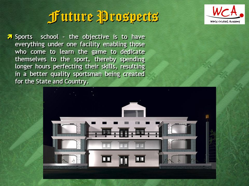 Future Prospects  Sports school – the objective is to have everything under one facility enabling those who come to learn the game to dedicate themse