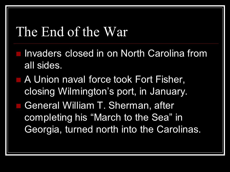 The End of the War Invaders closed in on North Carolina from all sides.