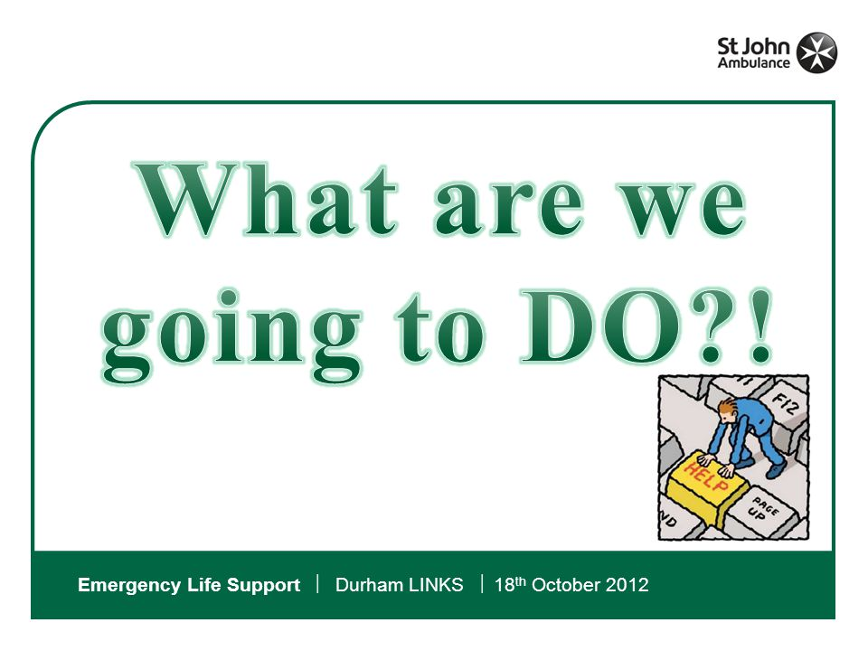 Emergency Life Support  Durham LINKS  18 th October 2012