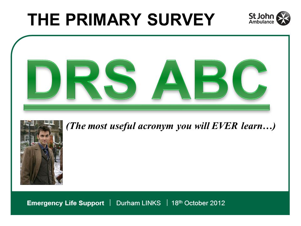 (The most useful acronym you will EVER learn…) THE PRIMARY SURVEY