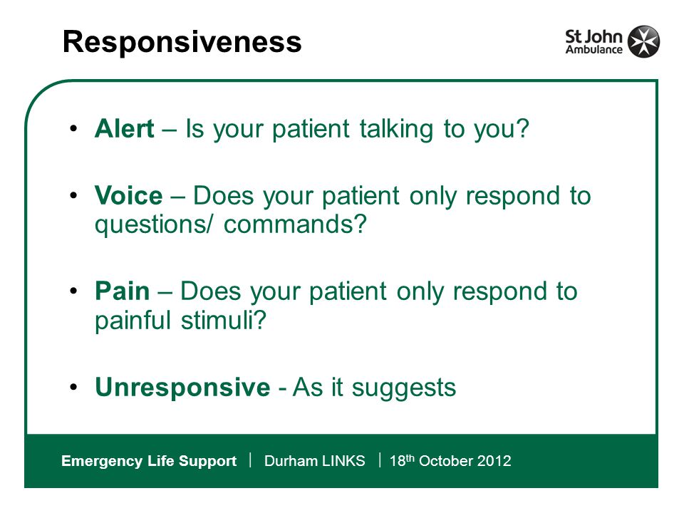 Emergency Life Support  Durham LINKS  18 th October 2012 Responsiveness Alert – Is your patient talking to you.
