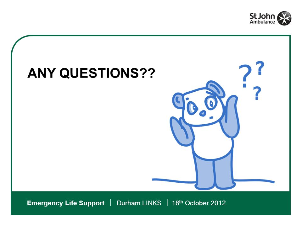 Emergency Life Support  Durham LINKS  18 th October 2012 ANY QUESTIONS??