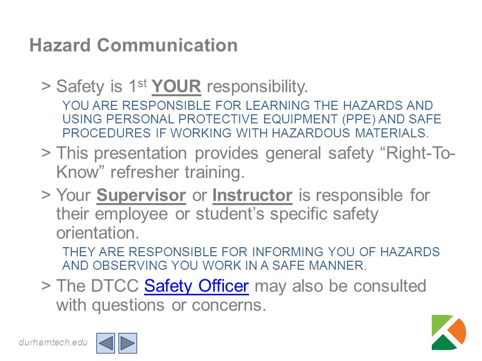 durhamtech.edu Hazard Communication >Safety is 1 st YOUR responsibility. YOU ARE RESPONSIBLE FOR LEARNING THE HAZARDS AND USING PERSONAL PROTECTIVE EQ