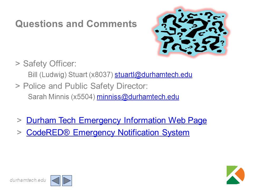 durhamtech.edu Questions and Comments >Safety Officer: Bill (Ludwig) Stuart (x8037) stuartl@durhamtech.edustuartl@durhamtech.edu >Police and Public Sa