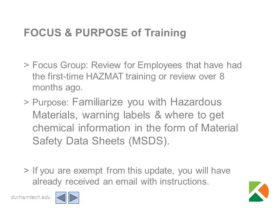 durhamtech.edu FOCUS & PURPOSE of Training >Focus Group: Review for Employees that have had the first-time HAZMAT training or review over 8 months ago