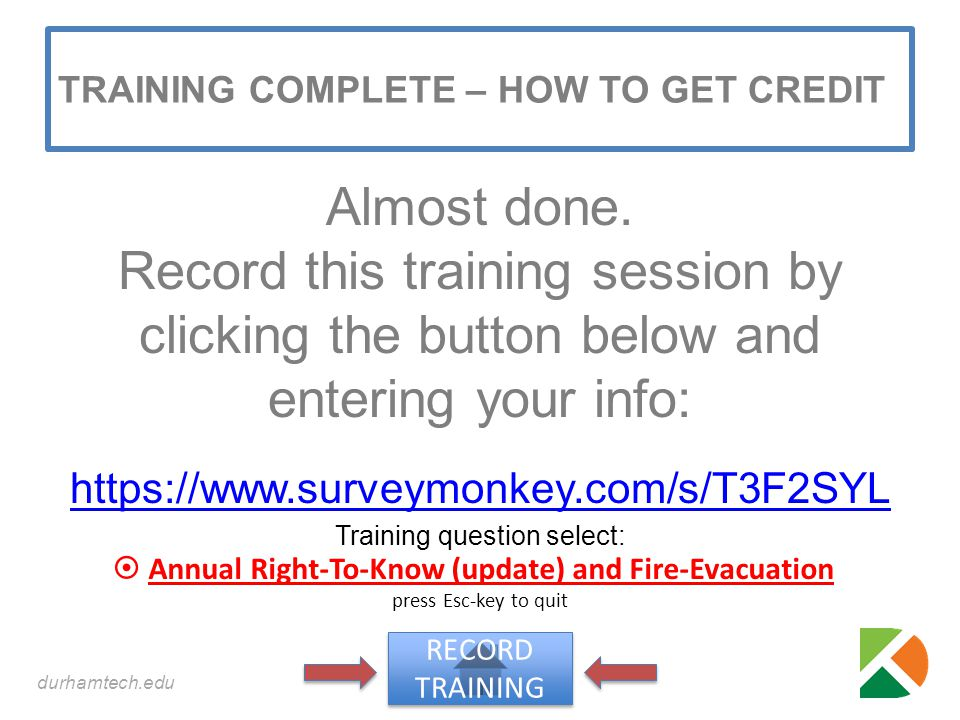 durhamtech.edu TRAINING COMPLETE – HOW TO GET CREDIT Almost done. Record this training session by clicking the button below and entering your info: ht