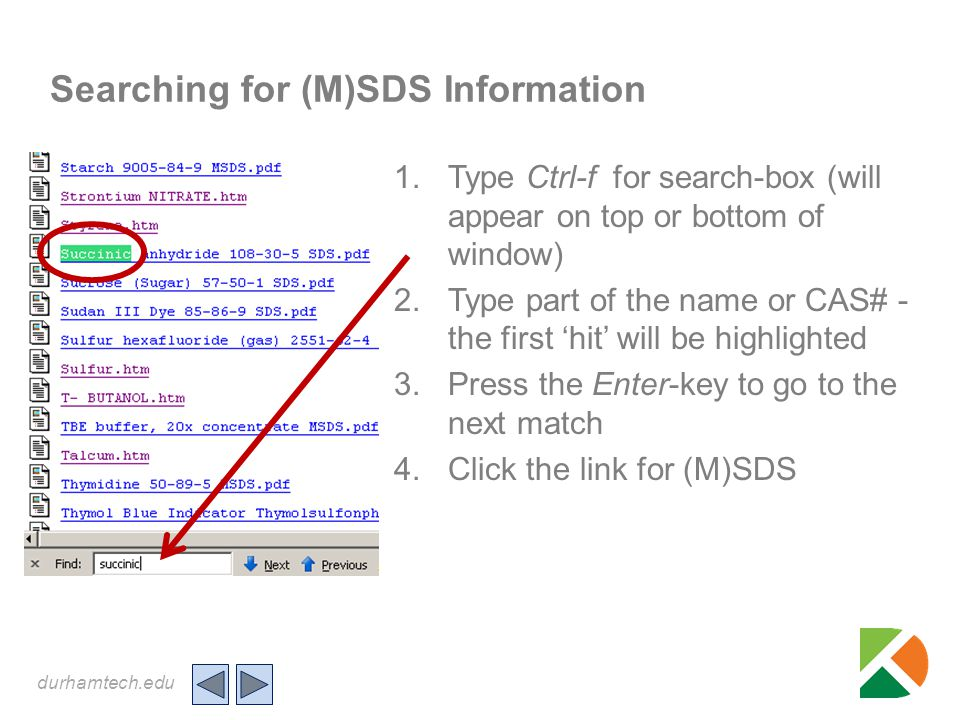 durhamtech.edu Searching for (M)SDS Information 1.Type Ctrl-f for search-box (will appear on top or bottom of window) 2.Type part of the name or CAS#