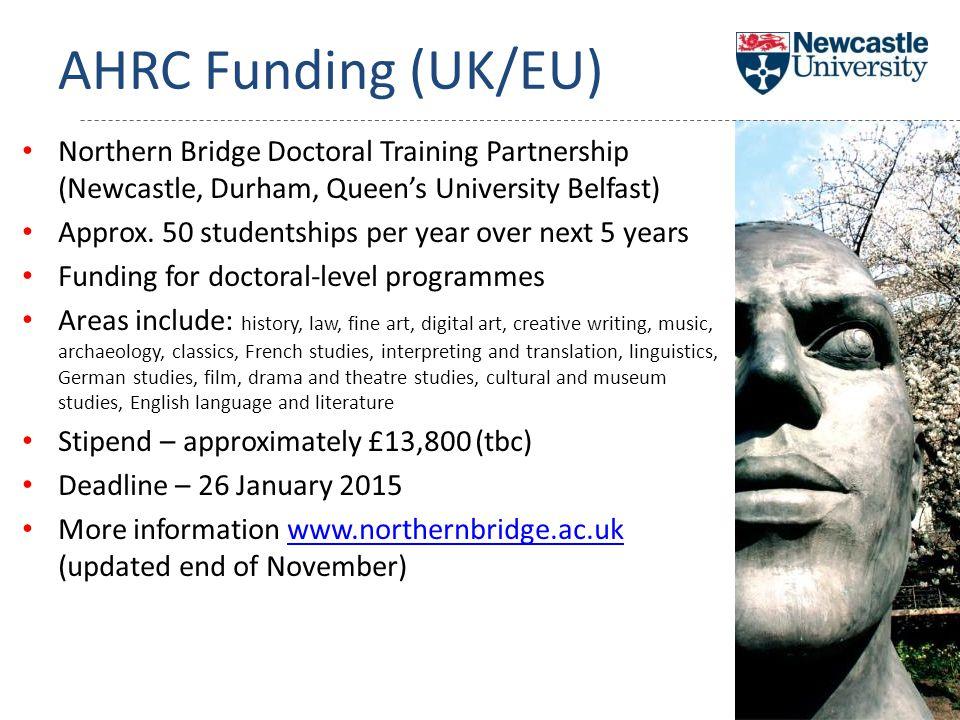 AHRC Funding (UK/EU) Northern Bridge Doctoral Training Partnership (Newcastle, Durham, Queen's University Belfast) Approx.