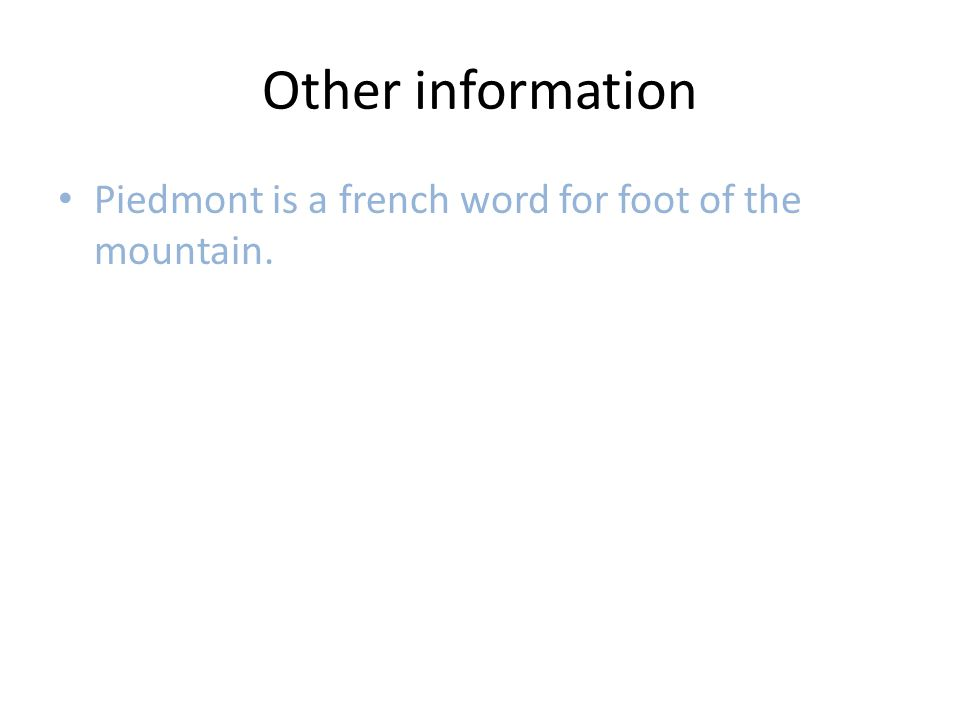 Other information Piedmont is a french word for foot of the mountain.