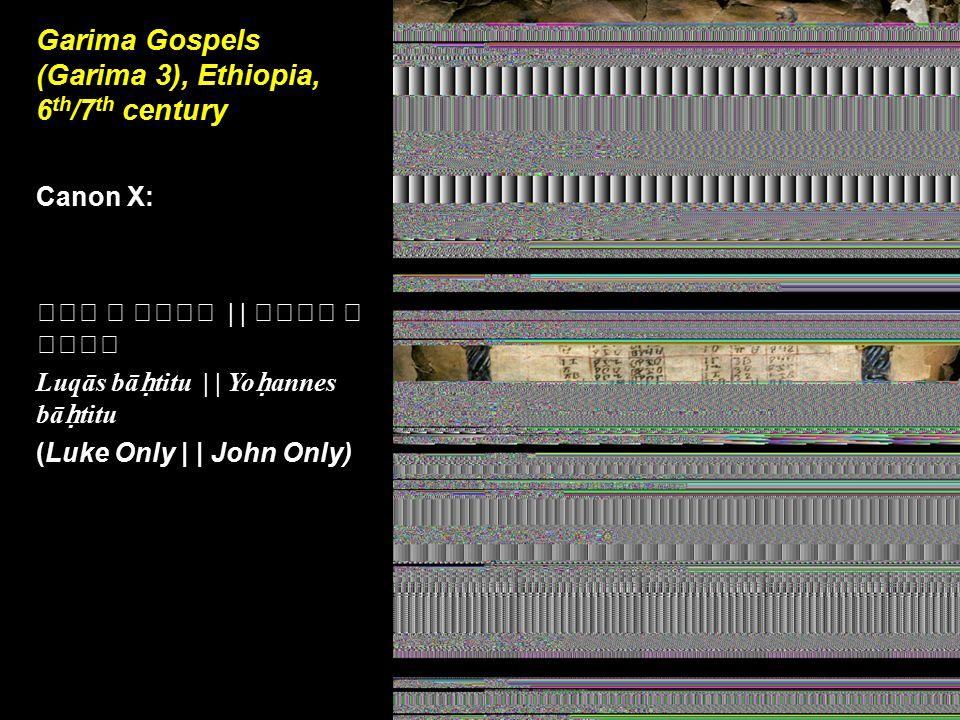 Garima Gospels (Garima 3), Ethiopia, 6 th /7 th century Canon X: | Luqās bā ḥ titu | | Yo ḥ annes bā ḥ titu (Luke Only | | John Only)