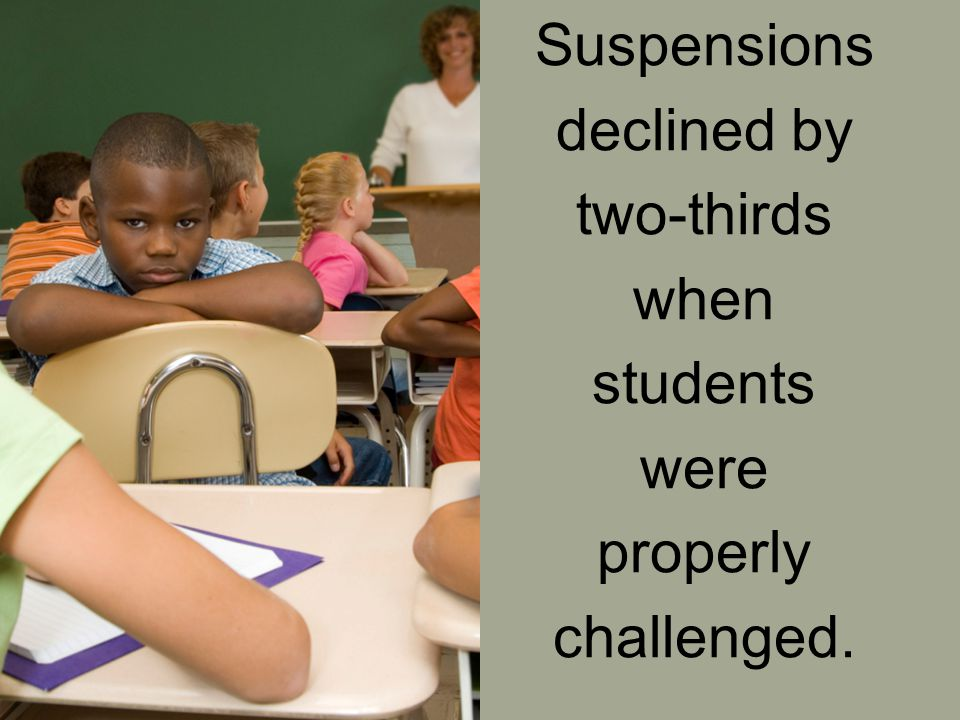 Suspensions declined by two-thirds when students were properly challenged.