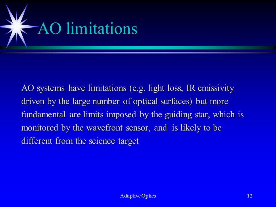 Adaptive Optics12 AO limitations AO systems have limitations (e.g.