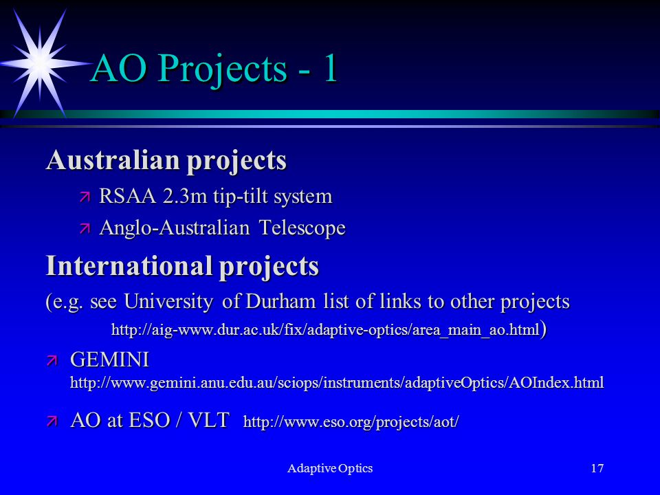 Adaptive Optics17 AO Projects - 1 Australian projects ä RSAA 2.3m tip-tilt system ä Anglo-Australian Telescope International projects (e.g.