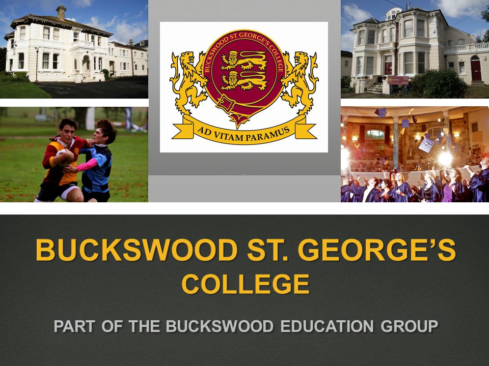 BUCKSWOOD ST. GEORGE'S COLLEGE PART OF THE BUCKSWOOD EDUCATION GROUP