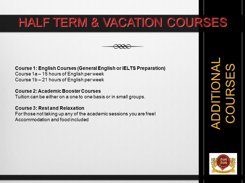 ADDITIONAL COURSES Course 1: English Courses (General English or IELTS Preparation) Course 1a – 15 hours of English per week Course 1b – 21 hours of E