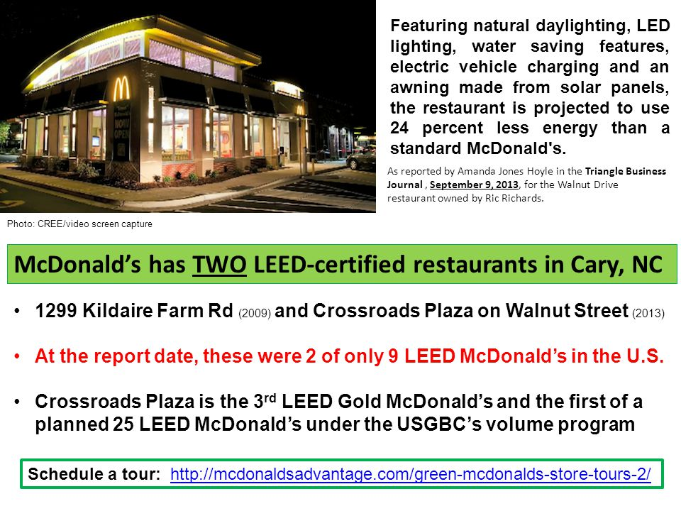 Photo: CREE/video screen capture McDonald's has TWO LEED-certified restaurants in Cary, NC 1299 Kildaire Farm Rd (2009) and Crossroads Plaza on Walnut