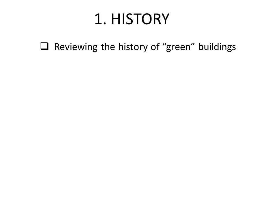 " Reviewing the history of ""green"" buildings 1. HISTORY"