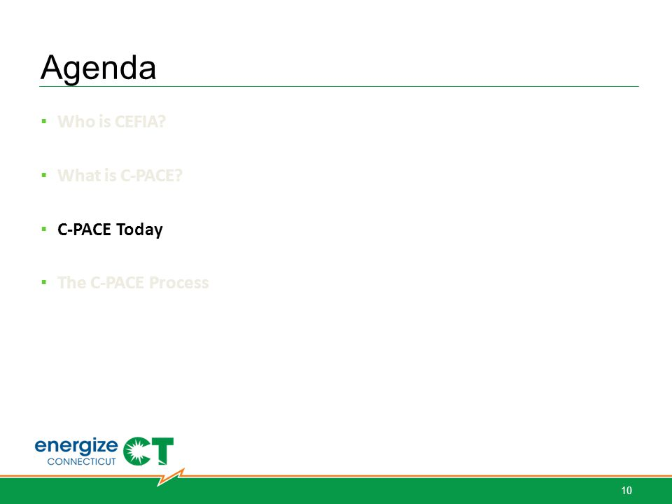 Agenda ▪ Who is CEFIA ▪ What is C-PACE ▪ C-PACE Today ▪ The C-PACE Process 10