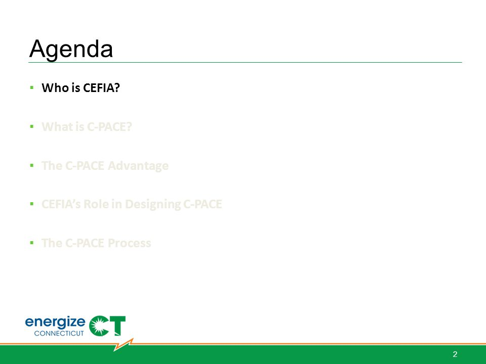Agenda ▪ Who is CEFIA. ▪ What is C-PACE.