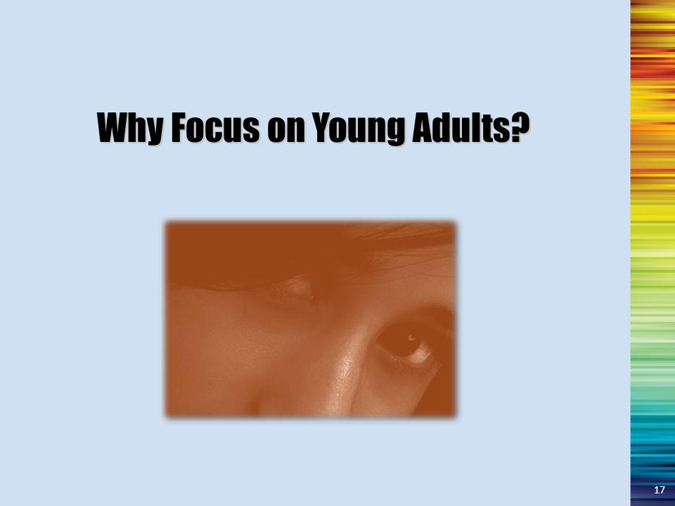Why Focus on Young Adults 17