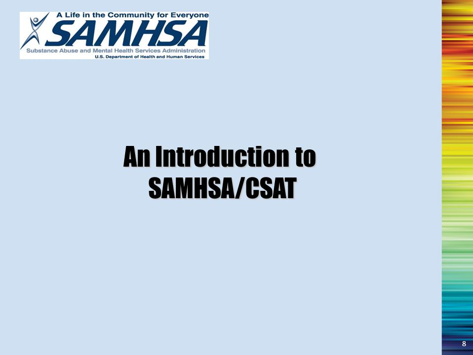 An Introduction to SAMHSA/CSAT SAMHSA/CSAT 8