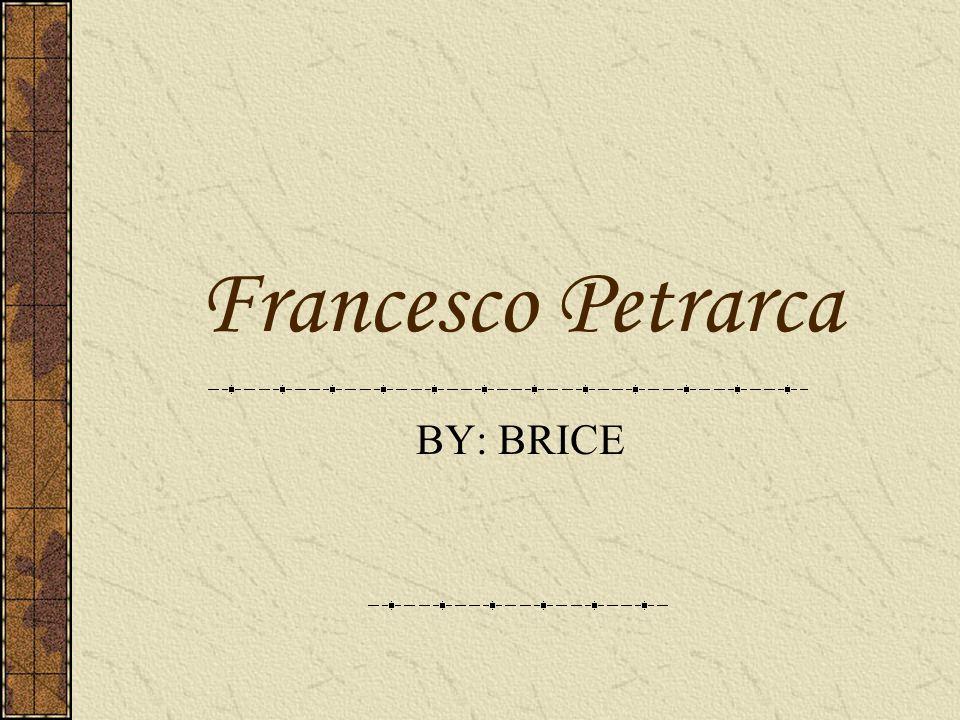 Francesco Petrarca BY: BRICE
