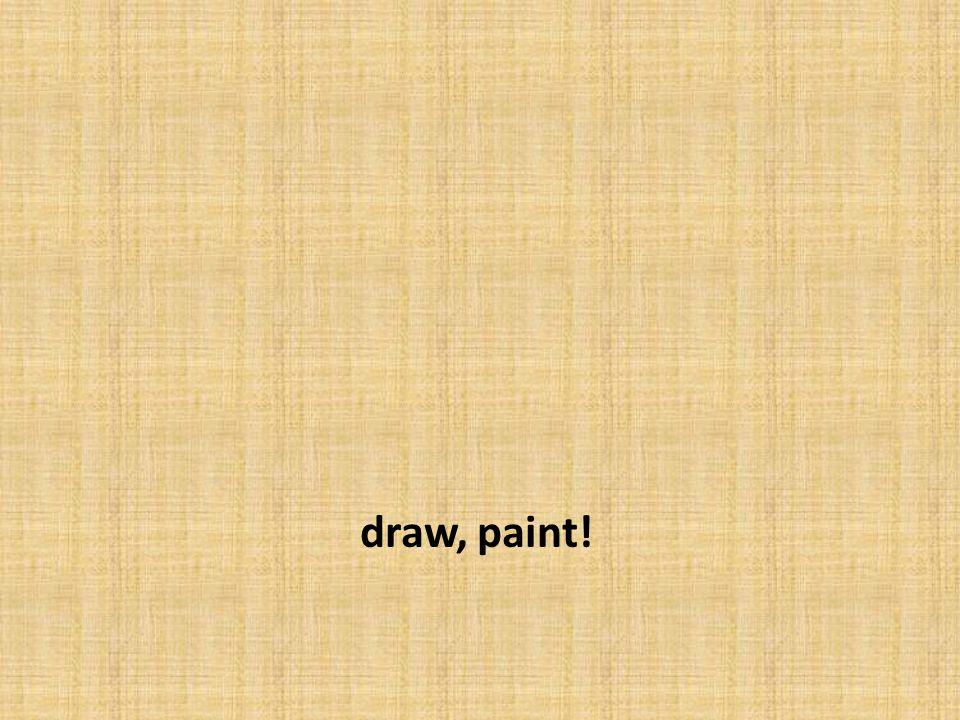 draw, paint!
