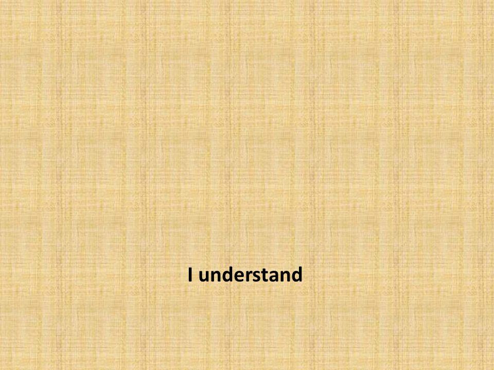 I understand