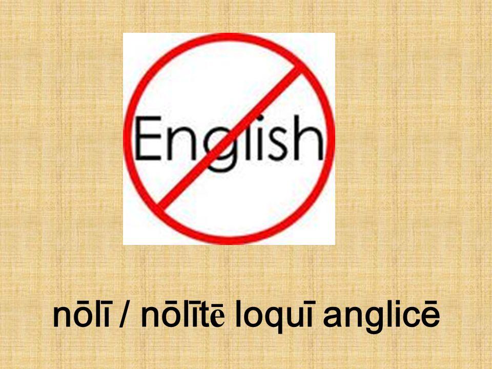 nōlī / nōlīt ē loquī anglicē