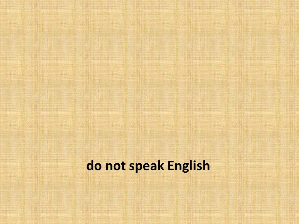 do not speak English