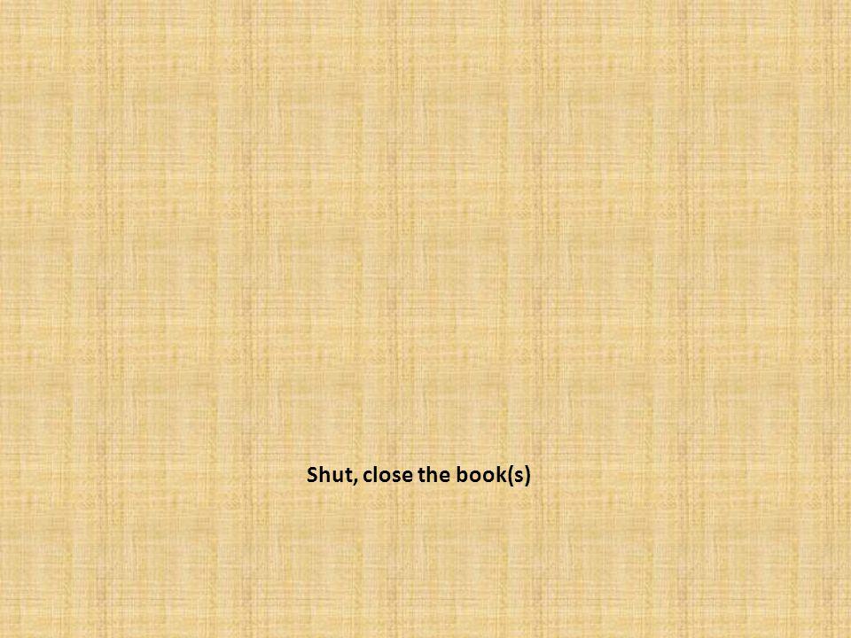 Shut, close the book(s)