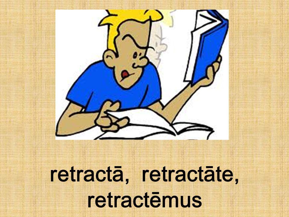 retractā, retractāte, retractēmus